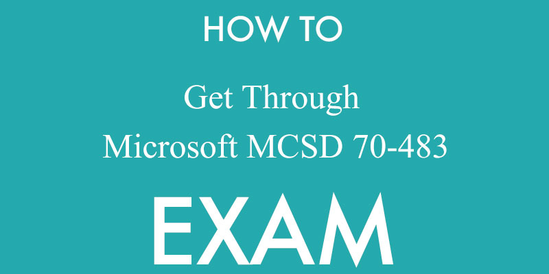 how to get through Microsoft MCSD 70-483 exam